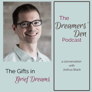Dreamers Den Podcast Episode 30 The Gifts in Grief Dreams with Joshua Black hosted by Leilani Navar thedreamersden.org